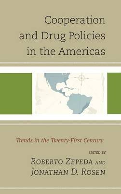 Cooperation and Drug Policies in the Americas - Trends in the Twenty-First Century (Hardcover): Roberto Zepeda, Jonathan D....