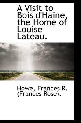A Visit to Bois D'Haine, the Home of Louise Lateau. (Paperback): Howe Frances R. (Frances Rose).
