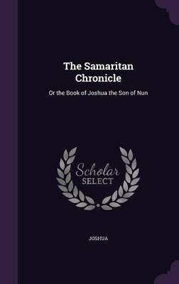 The Samaritan Chronicle - Or the Book of Joshua the Son of Nun (Hardcover): Jo Shua