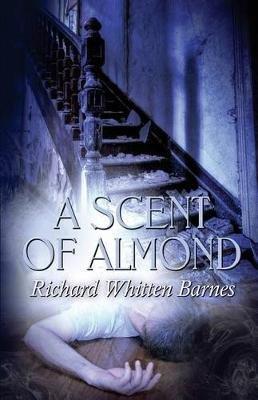 A Scent of Almond (Paperback): Richard Whitten Barnes
