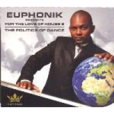 For The Love Of House 2 The Politics Of Dance Presented By Euphonik