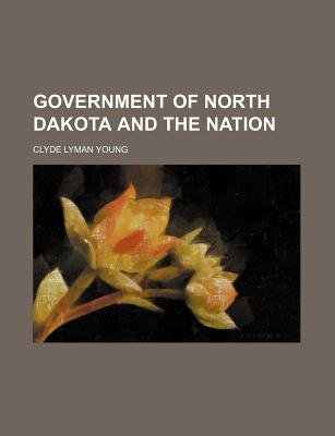 Government of North Dakota and the Nation (Paperback): Clyde Lyman Young