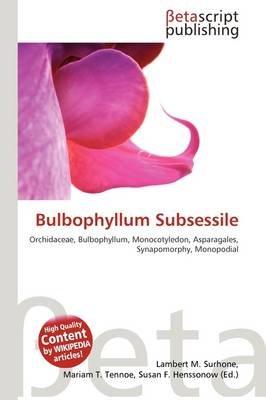Bulbophyllum Subsessile (Paperback): Lambert M. Surhone, Mariam T. Tennoe, Susan F. Henssonow