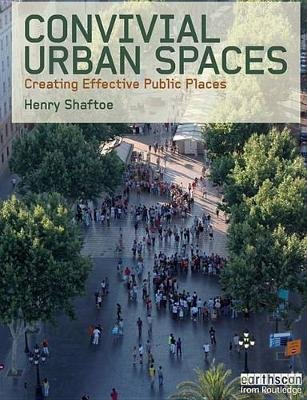 Convivial Urban Spaces - Creating Effective Public Places (Electronic book text): Henry Shaftoe