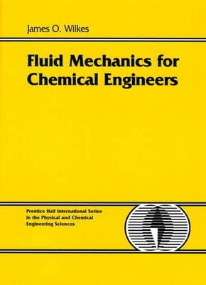 Fluid Mechanics for Chemical Engineers (Hardcover): James O Wilkes