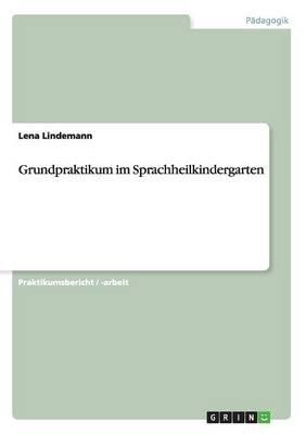 Grundpraktikum Im Sprachheilkindergarten (German, Paperback): Lena Lindemann