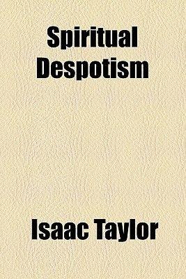 Spiritual Despotism (Paperback): Isaac Taylor