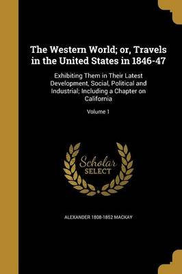 The Western World; Or, Travels in the United States in 1846-47 - Exhibiting Them in Their Latest Development, Social, Political...
