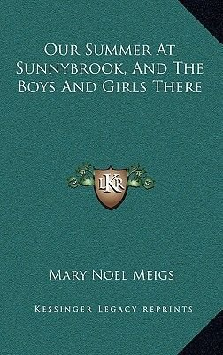 Our Summer at Sunnybrook, and the Boys and Girls There (Hardcover): Mary Noel Meigs