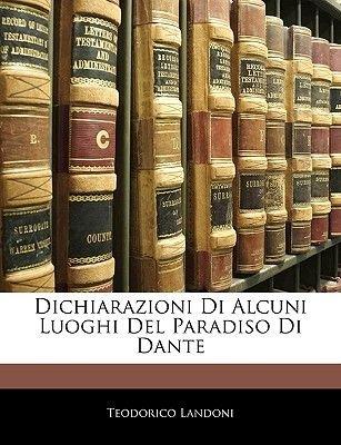 Dichiarazioni Di Alcuni Luoghi del Paradiso Di Dante (English, Italian, Paperback): Teodorico Landoni
