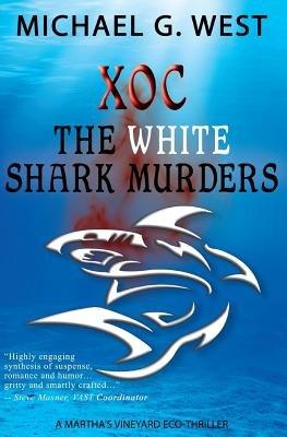 Xoc - The White Shark Murders - A Martha's Vineyard Eco-Thriller (Paperback): Michael G West