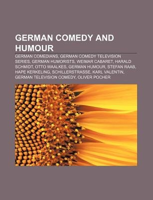 German Comedy and Humour - German Comedians, German Comedy Television Series, German Humorists, Weimar Cabaret, Harald Schmidt,...