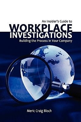 An Insider's Guide to Workplace Investigations (Hardcover): Meric Craig Bloch