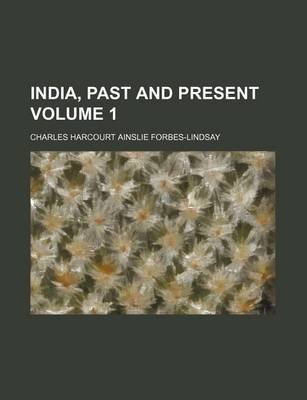 India, Past and Present Volume 1 (Paperback): Charles Harcourt Ainslie Forbes-Lindsay