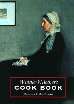 Whistler's Mother's Cook Book (Paperback, New edition): Margaret F. MacDonald