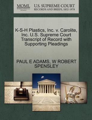 K-S-H Plastics, Inc. V. Carolite, Inc. U.S. Supreme Court Transcript of Record with Supporting Pleadings (Paperback): Paul E...
