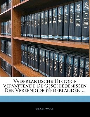 Vaderlandsche Historie Vervattende de Geschiedenissen Der Vereenigde Nederlanden ... (Dutch, English, Paperback): Anonymous