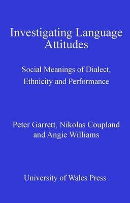 Investigating Language Attitudes - Social Meanings of Dialect, Ethnicity and Performance (Electronic book text): Peter Garrett,...