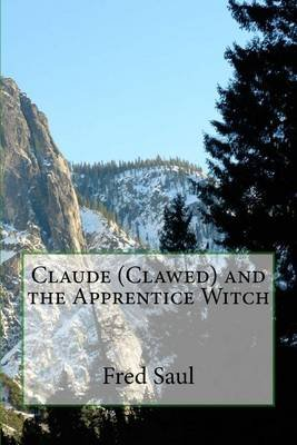 Claude (Clawed) and the Apprentice Witch (Paperback): MR Fred M Saul