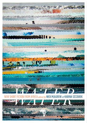Water: New Short Story Fiction from Africa - An Anthology from Short Story Day Africa (Paperback): Rachel Zadok, Nick Mulgrew