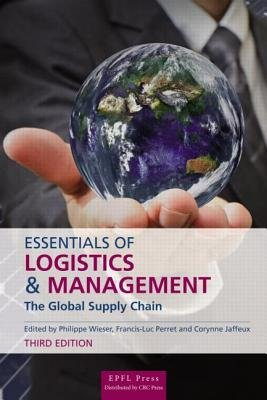 Essentials of Logistics and Management, Third Edition (Hardcover, 3rd New edition): Corynne Jaffeux, Philippe Wieser