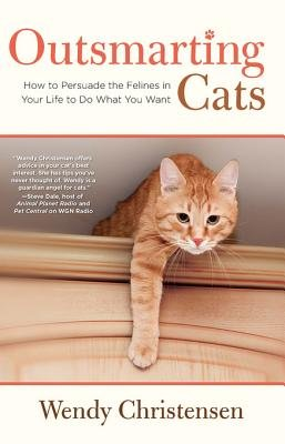Outsmarting Cats - How to Persuade the Felines in Your Life to Do What You Want (Electronic book text): Wendy Christensen