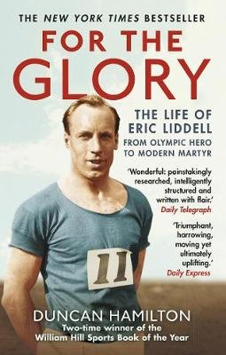 For the Glory - The Life of Eric Liddell (Paperback): Duncan Hamilton