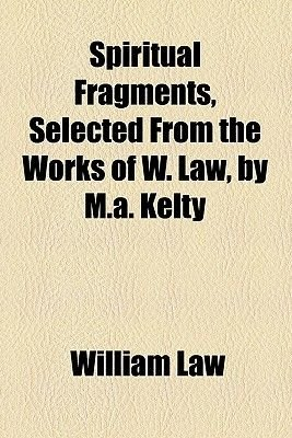Spiritual Fragments, Selected from the Works of W. Law, by M.A. Kelty (Paperback): William Law