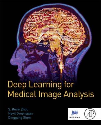 Deep Learning for Medical Image Analysis (Paperback): S. Kevin Zhou, Hayit Greenspan, Dinggang Shen