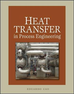 Heat Transfer in Process Engineering (Hardcover, Ed): Eduardo Cao