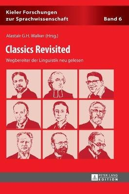 Classics Revisited - Wegbereiter Der Linguistik Neu Gelesen (German, Hardcover): Alastair G.H. Walker