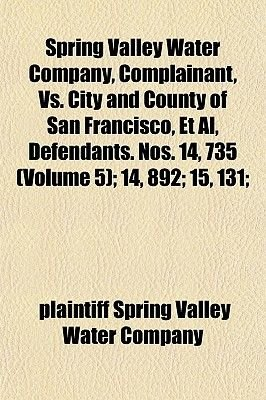 Spring Valley Water Company, Complainant, vs. City and County of San Francisco, et al, Defendants. Nos. 14, 735 (Volume 5); 14,...