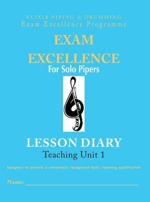 Exam Excellence for Solo Pipers - Lesson Diary: Teaching Unit 1 (Paperback):
