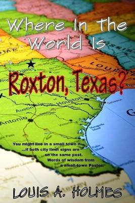 Where in the World Is Roxton, Texas? - You Might Live in a Small Town If... Words of Wisdom from a Small Town Pastor...