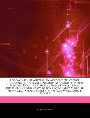 Articles on Fellows of the Australian Academy of Science, Including - John Eccles (Neurophysiologist), Robert Menzies, Douglas...