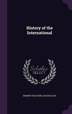 History of the International (Hardcover): Edmond Villetard, Susan M. Day
