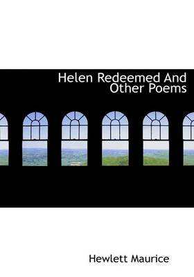 Helen Redeemed and Other Poems (Hardcover): Hewlett Maurice