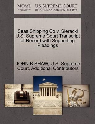Seas Shipping Co V. Sieracki U.S. Supreme Court Transcript of Record with Supporting Pleadings (Paperback): John B. Shaw,...