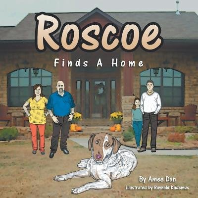 Roscoe Finds a Home (Paperback): Amee Dan