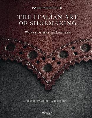 The Art of Italian Shoemaking - Works of Art in Leather (Hardcover): Cristina Morozzi