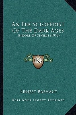 An Encyclopedist of the Dark Ages - Isidore of Seville (1912) (Paperback): Ernest Brehaut