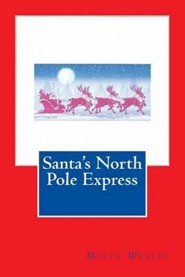Santa's North Pole Express (Paperback): Misty Lynn Wesley