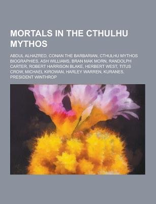 Mortals in the Cthulhu Mythos - Abdul Alhazred, Conan the Barbarian, Cthulhu Mythos Biographies, Ash Williams, Bran Mak Morn,...