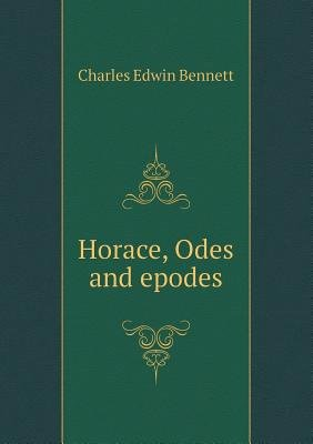 Horace, Odes and Epodes (Paperback): Charles Edwin Bennett