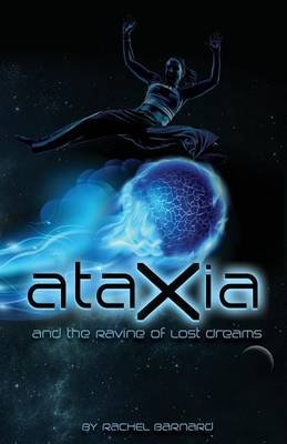 Ataxia and the Ravine of Lost Dreams (Paperback): Rachel Barnard