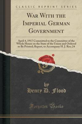 War with the Imperial German Government - April 4, 1917 Committed to the Committee of the Whole House on the State of the Union...
