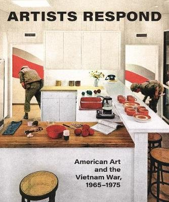 Artists Respond - American Art and the Vietnam War, 1965-1975 (Hardcover): Melissa Ho, Thomas Crow, Martha Rosler, Mignon...