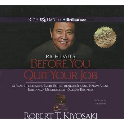 Rich Dad's Before You Quit Your Job - 10 Real-Life Lessons Every Entrepreneur Should Know about Building a...