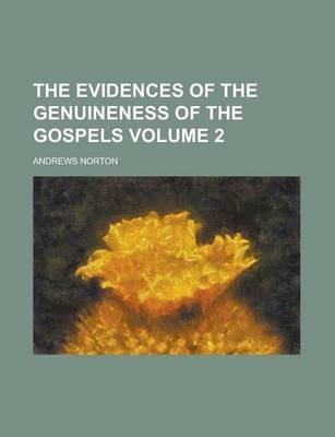 The Evidences of the Genuineness of the Gospels Volume 2 (Paperback): Andrews Norton