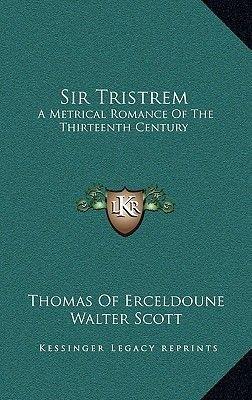 Sir Tristrem - A Metrical Romance of the Thirteenth Century (Hardcover): Thomas of Erceldoune